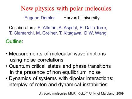 New physics with polar molecules Eugene Demler Harvard University Outline: Measurements of molecular wavefunctions using noise correlations Quantum critical.