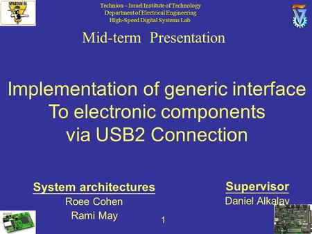 1 Mid-term Presentation Implementation of generic interface To electronic components via USB2 Connection Supervisor Daniel Alkalay System architectures.