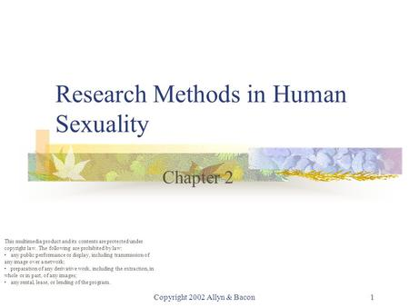 Copyright 2002 Allyn & Bacon1 Research Methods in Human Sexuality Chapter 2 This multimedia product and its contents are protected under copyright law.