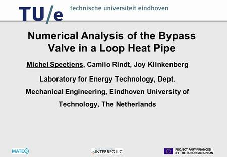 Numerical Analysis of the Bypass Valve in a Loop Heat Pipe Michel Speetjens, Camilo Rindt, Joy Klinkenberg Laboratory for Energy Technology, Dept. Mechanical.
