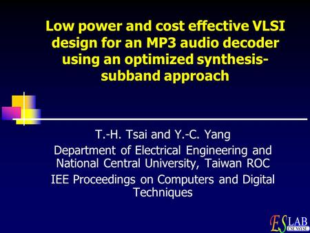Low power and cost effective VLSI design for an MP3 audio decoder using an optimized synthesis- subband approach T.-H. Tsai and Y.-C. Yang Department of.