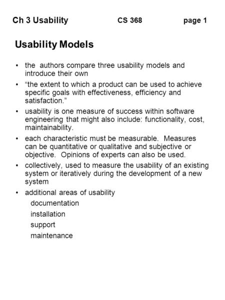"Ch 3 Usability page 1CS 368 Usability Models the authors compare three usability models and introduce their own ""the extent to which a product can be used."