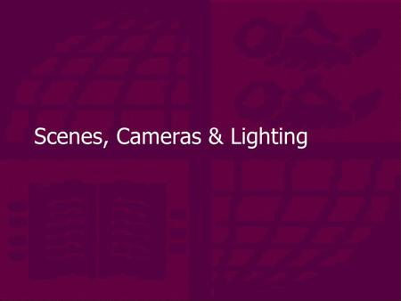 Scenes, Cameras & Lighting. Outline  Constructing a scene  Using hierarchy  Camera models  Light models.