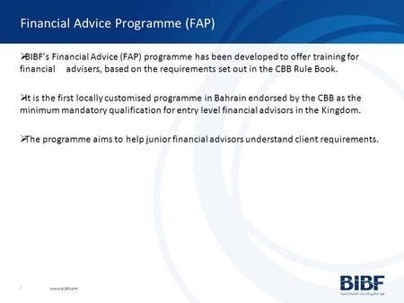 Www.bibf.com 1 Financial Advice Programme (FAP)  BIBF's Financial Advice (FAP) programme has been developed to offer training for financial advisers,