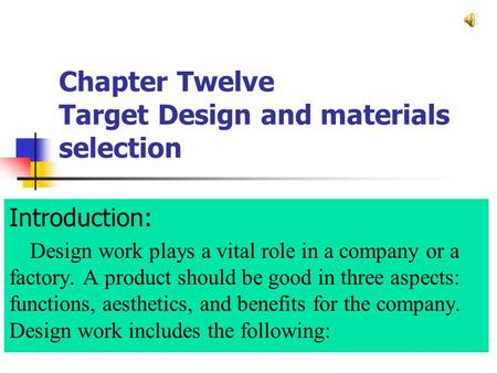 Chapter Twelve Target Design and materials selection Introduction: Design work plays a vital role in a company or a factory. A product should be good in.