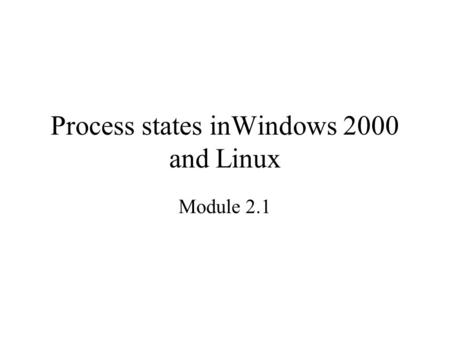 Process states inWindows 2000 and Linux Module 2.1.