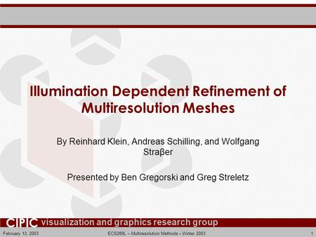 Visualization and graphics research group CIPIC February 13, 2003ECS289L – Multiresolution Methods – Winter 20031 Illumination Dependent Refinement of.