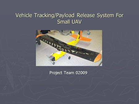 Vehicle Tracking/Payload Release System For Small UAV Project Team 02009.