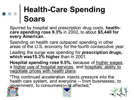 Health-Care Spending Soars Spurred by hospital and prescription drug costs, health- care spending rose 9.3% in 2002, to about $5,440 for every American.