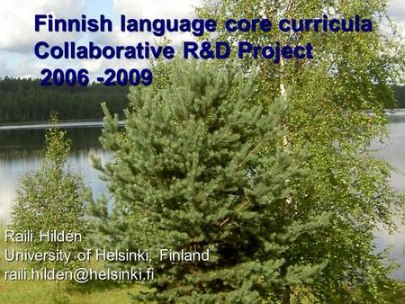 Finnish language core curricula Collaborative R&D Project 2006 -2009 2006 -2009 Raili Hildén University of Helsinki, Finland
