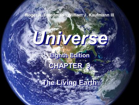 Universe Eighth Edition Universe Roger A. Freedman William J. Kaufmann III CHAPTER 9 The Living Earth CHAPTER 9 The Living Earth.