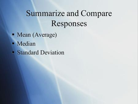 Summarize and Compare Responses  Mean (Average)  Median  Standard Deviation  Mean (Average)  Median  Standard Deviation.
