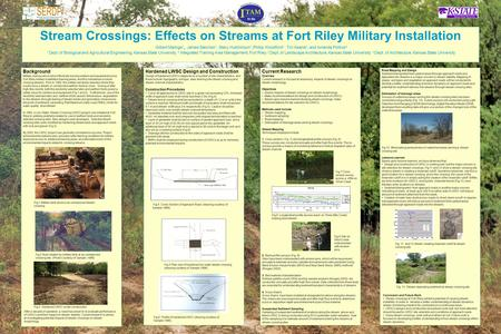 Stream Crossings: Effects on Streams at Fort Riley Military Installation Gilbert Malinga 1, James Steichen 1, Stacy Hutchinson 1,Phillip Woodford 2, Tim.