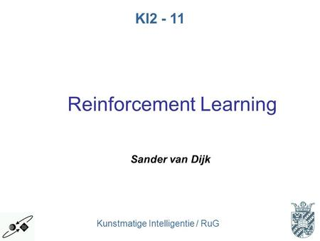Kunstmatige Intelligentie / RuG KI2 - 11 Reinforcement Learning Sander van Dijk.