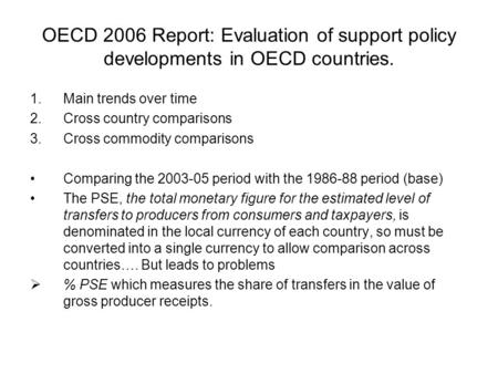 OECD 2006 Report: Evaluation of support policy developments in OECD countries. 1.Main trends over time 2.Cross country comparisons 3.Cross commodity comparisons.