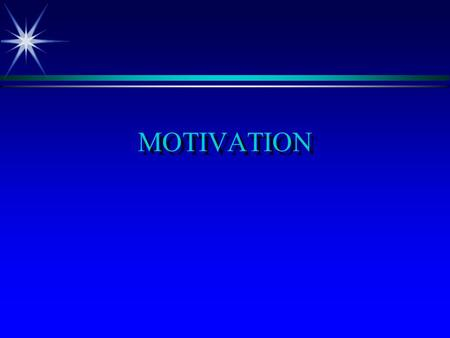 MOTIVATION MOTIVATION DEFINED ä Willingness to exert high levels of effort to reach organizational goals.