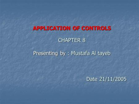 APPLICATION OF CONTROLS CHAPTER 8 Presenting by : Mustafa Al tayeb Date 21/11/2005.