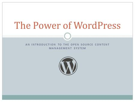 AN INTRODUCTION TO THE OPEN SOURCE CONTENT MANAGEMENT SYSTEM The Power of WordPress.