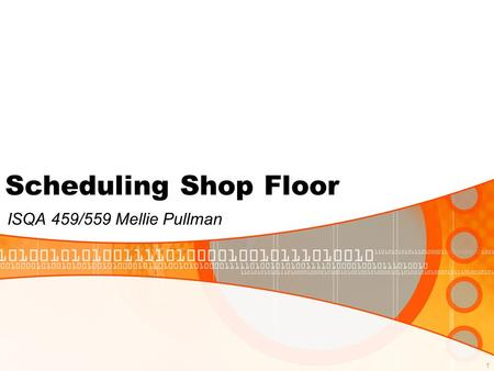1 ISQA 459/559 Mellie Pullman Scheduling Shop Floor.