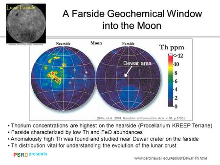 PSRDPSRD presents www.psrd.hawaii.edu/April08/Dewar-Th.html A Farside Geochemical Window into the Moon Dewar area Thorium concentrations are highest on.