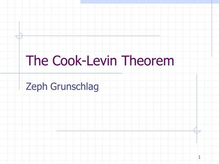 1 The Cook-Levin Theorem Zeph Grunschlag. 2 Announcements Last HW due Thursday Please give feedback about course at oracle.seas.columbia.edu/wces oracle.seas.columbia.edu/wces.