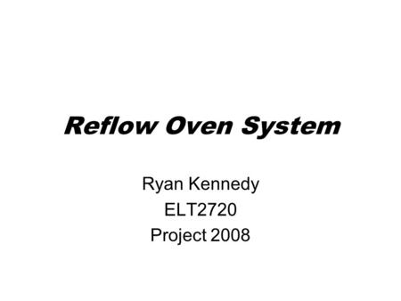 Reflow Oven System Ryan Kennedy ELT2720 Project 2008.