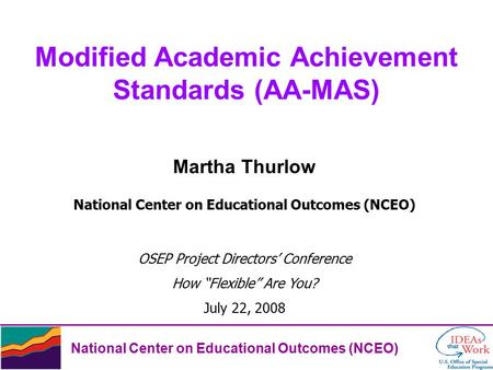 National Center on Educational Outcomes (NCEO) Modified Academic Achievement Standards (AA-MAS) Martha Thurlow National Center on Educational Outcomes.