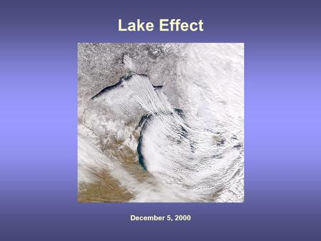 Lake Effect December 5, 2000. From a presentation by Greg Byrd (COMET program and former SUNY-Oneonta professor)