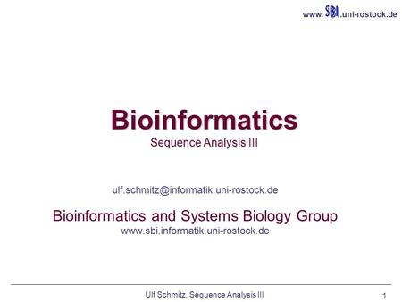 Ulf Schmitz, Sequence Analysis III 1 Bioinformatics Sequence Analysis III Ulf Schmitz Bioinformatics.