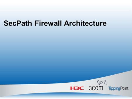 SecPath Firewall Architecture. Objectives Upon completion of this course, you will be able to: Understand the architecture of SecPath series firewalls.