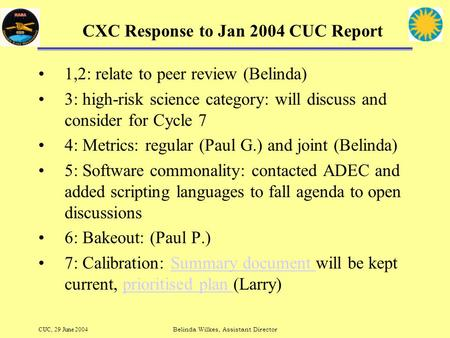 CUC, 29 June 2004Belinda Wilkes, Assistant Director CXC Response to Jan 2004 CUC Report 1,2: relate to peer review (Belinda) 3: high-risk science category: