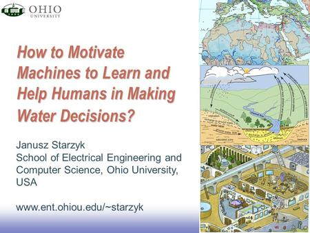 EE141 How to Motivate Machines to Learn and Help Humans in Making Water Decisions? Janusz Starzyk School of Electrical Engineering and Computer Science,