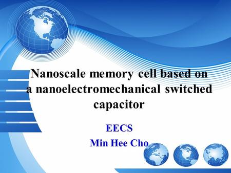 Nanoscale memory cell based on a nanoelectromechanical switched capacitor EECS Min Hee Cho.