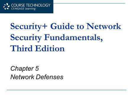 Security+ Guide to Network Security Fundamentals, Third Edition Chapter 5 Network Defenses.