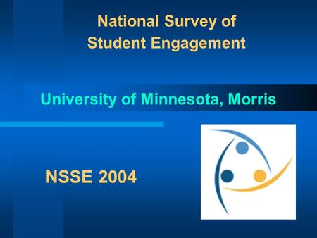 National Survey of Student Engagement University of Minnesota, Morris NSSE 2004.