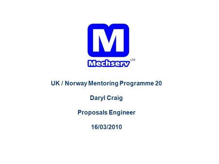 UK / Norway Mentoring Programme 20 Daryl Craig Proposals Engineer 16/03/2010.