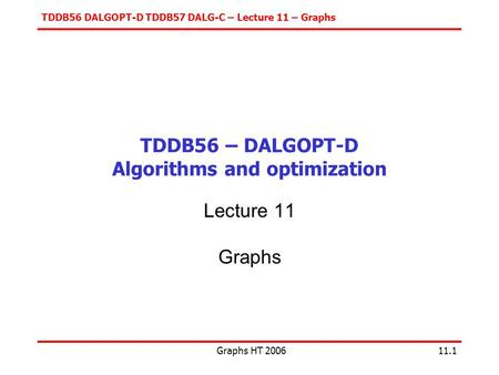TDDB56 DALGOPT-D TDDB57 DALG-C – Lecture 11 – Graphs Graphs HT 200611.1 TDDB56 – DALGOPT-D Algorithms and optimization Lecture 11 Graphs.