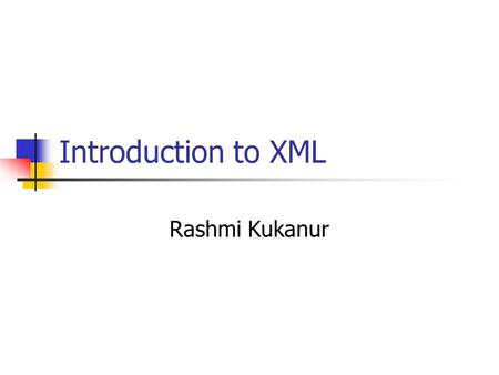 Introduction to XML Rashmi Kukanur. XML XML stands for Extensible Markup Language XML was designed to carry data XML and HTML designed with different.