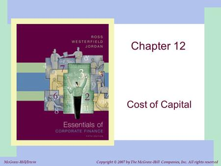 Copyright © 2007 by The McGraw-Hill Companies, Inc. All rights reserved. McGraw-Hill/Irwin Chapter 12 Cost of Capital.
