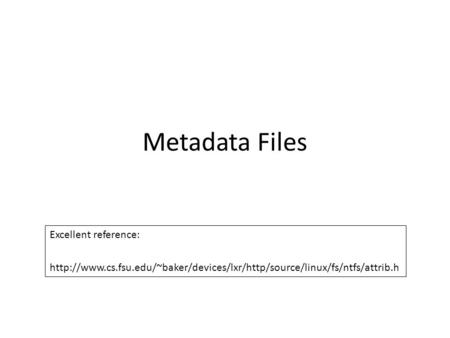 Metadata Files Excellent reference: