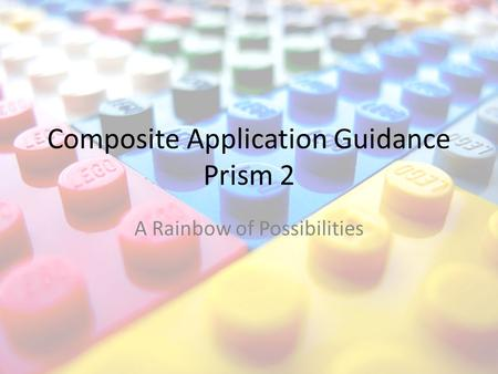 Composite Application Guidance Prism 2 A Rainbow of Possibilities.
