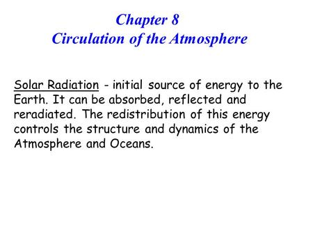 Solar Radiation - initial source of energy to the Earth. It can be absorbed, reflected and reradiated. The redistribution of this energy controls the structure.