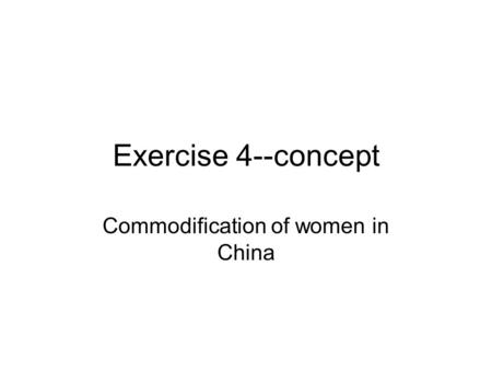 Exercise 4--concept Commodification of women in China.
