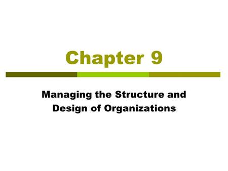 Chapter 9 Managing the Structure and Design of Organizations.