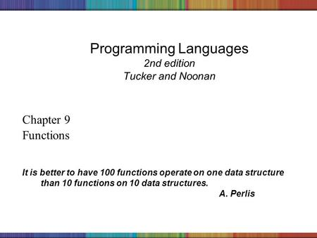 Copyright © 2006 The McGraw-Hill Companies, Inc. Programming Languages 2nd edition Tucker and Noonan Chapter 9 Functions It is better to have 100 functions.