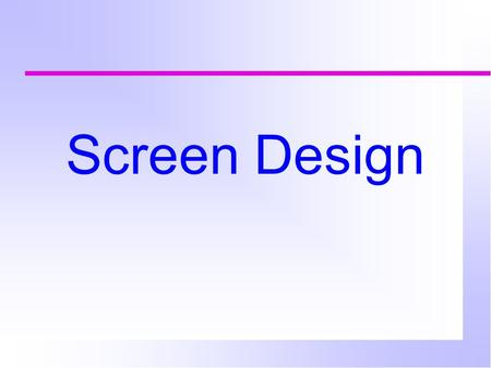 Screen Design. Guidelines for controls (Dix et al.) Place controls that are functionally related together. If controls are used sequentially, organize.