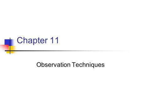 Chapter 11 Observation Techniques. Chapter 11 Key Points Ability to observe is critical albeit complex Successful teachers observe perceptively, accurately.