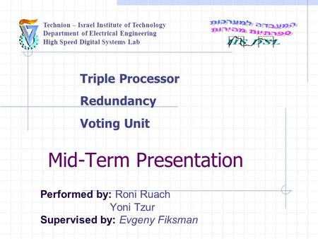 Technion – Israel Institute of Technology Department of Electrical Engineering High Speed Digital Systems Lab Mid-Term Presentation Performed by: Roni.