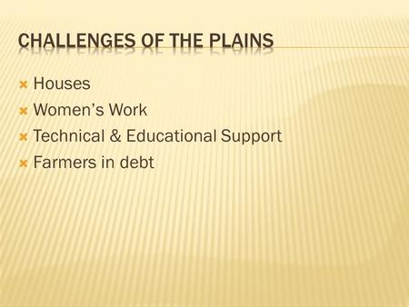  Houses  Women's Work  Technical & Educational Support  Farmers in debt.