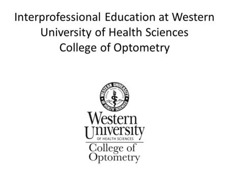 Interprofessional Education at Western University of Health Sciences College of Optometry.